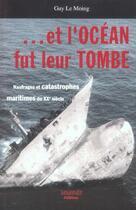 Couverture du livre « ...et l'océan fut leur tombe ; naufrages et catastrophes maritimes du XXe siècle » de Guy Le Moing aux éditions Marines