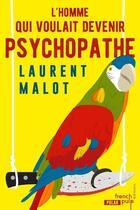 Couverture du livre « L'homme qui voulait devenir psychopathe » de Laurent Malot aux éditions French Pulp