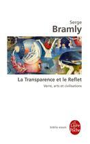 Couverture du livre « La transparence et le reflet ; verre, arts et civilisations » de Serge Bramly aux éditions Lgf