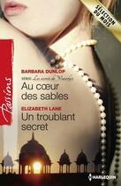 Couverture du livre « Au coeur des sables ; un troublant secret » de Barbara Dunlop et Elizabeth Lane aux éditions Harlequin