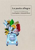 Couverture du livre « La pasta allegra ; l'art de vivre à l'italienne » de Sonia Ezgulian et Alessandra Pierini aux éditions Epure