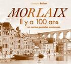 Couverture du livre « Morlaix il y a 100 ans en cartes postales anciennes » de Christophe Belser aux éditions Patrimoines & Medias