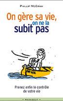 Couverture du livre « On Gere Sa Vie On Ne La Subit Pas » de Phillip Mcgraw aux éditions Marabout