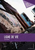 Couverture du livre « Ligne de vie » de Julie Robidoux aux éditions Publibook