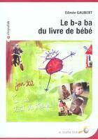 Couverture du livre « Le B.A.-Ba Du Livre De Bebe » de Edmee Gaubert aux éditions Le Souffle D'or