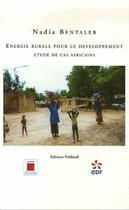 Couverture du livre « Énergie rurale pour le développement ; étude de cas africains » de Nadia Bentaleb aux éditions Publisud