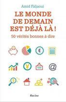Couverture du livre « Le monde de demain est déjà là ! 50 vérités bonnes à dire » de Amid Faljaoui aux éditions Editions Racine