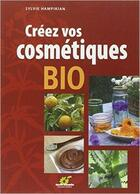 Couverture du livre « Créez vos cosmétiques bio » de Sylvie Hampikian aux éditions Terre Vivante