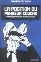 Couverture du livre « La position du penseur couché ; petites philosophies du sarkozysme » de Nono Le Hool'S et Sebastien Fontenelle aux éditions Libertalia