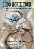 Couverture du livre « Judo world tour ; le tour du monde des tatamis » de Morgan Girardeau aux éditions Sydney Laurent