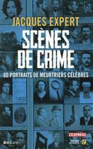 Couverture du livre « Scènes de crime » de Jacques Expert aux éditions Presses De La Cite
