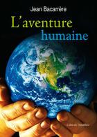 Couverture du livre « L'aventure humaine » de Jean Bacarrere aux éditions Amalthee