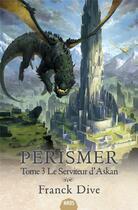 Couverture du livre « Pérismer T.3 ; le serviteur d'Askan » de Franck Dive aux éditions Mnemos