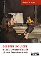 Couverture du livre « Messes rouges et romantisme noir ; alchimie du sang et de la mort » de Jean-Paul Bourre aux éditions Camion Blanc