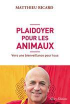 Couverture du livre « Plaidoyer pour les animaux ; vers une bienveillance pour tous » de Matthieu Ricard aux éditions Allary