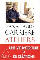 Couverture du livre « Ateliers » de Jean-Claude Carriere aux éditions Odile Jacob