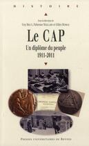 Couverture du livre « Le cap : un diplôme du peuple (1911-2011) » de Guy Brucy et Gilles Moreau et Fabienne Maillard aux éditions Pu De Rennes