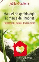 Couverture du livre « Manuel de géobiologie et magie de l'habitat » de Joelle Chautems aux éditions Favre