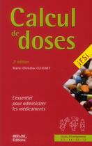 Couverture du livre « Calcul de doses ; l'essentiel pour administrer les médicaments (3e édition) » de Marie-Christine Clugnet aux éditions Vernazobres Grego