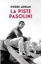 Couverture du livre « La piste Pasolini » de Pierre Adrian aux éditions Des Equateurs