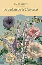 Couverture du livre « Le parfum de la tubereuse » de Elise Turcotte aux éditions Alto Voce