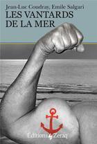 Couverture du livre « Les vantards de la mer » de Jean-Luc Coudray et Emilio Salgari aux éditions Zeraq