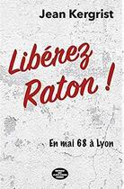 Couverture du livre « Libérez Raton ! en mai 68 à Lyon » de Jean Kergrist aux éditions Montagnes Noires