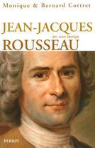 Couverture du livre « Jean-Jacques Rousseau En Son Temps » de Monique Cottret et Bernard Cottret aux éditions Perrin