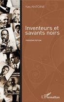 Couverture du livre « Inventeurs et savants noirs (3e édition) » de Yves Antoine aux éditions L'harmattan