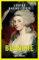 Couverture du livre « Blanche » de Louise Bachellerie aux éditions Delpierre