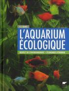 Couverture du livre « L'aquarium écologique ; respect de l'environnement ; économies d'énergie » de Kai Alexander Quante aux éditions Delachaux & Niestle