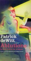 Couverture du livre « Ablutions ; notes pour un moment » de Patrick Dewitt aux éditions Actes Sud