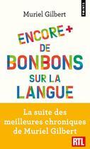 Couverture du livre « Encore plus de bonbons sur la langue ; le français n'a pas fini de vous surprendre ! » de Muriel Gilbert aux éditions Points
