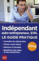Couverture du livre « Indépendant et auto entrepreneur ; le guide pratique 2014 » de Benoit Serio aux éditions Prat