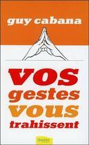 Couverture du livre « Vos gestes vous trahissent » de Guy Cabana aux éditions Ambre