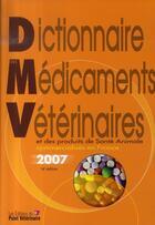 Couverture du livre « Dictionnaire des médicaments vétérinaires 2007 » de Collectif aux éditions Le Point Veterinaire