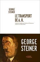 Couverture du livre « Le transport de A.H. » de George Steiner aux éditions Noir Sur Blanc