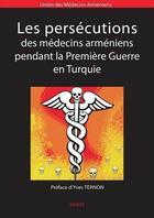 Couverture du livre « Les persecutions des medecins armeniens pendant la premiere guerre en turquie » de Uniondesmedecinsarme aux éditions Sigest