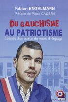 Couverture du livre « Du gauchisme au patriotisme ; itinéraire d'un oubrier du maire d'Hayange » de Fabien Engelmann aux éditions Riposte Laique