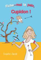 Couverture du livre « Fiche-moi la paix, Cupidon ! » de Krystel Jacob aux éditions Gallimimus