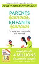 Couverture du livre « Parents épanouis, enfants épanouis ; un guide pour une famille plus heureuse » de Adele Faber et Elaine Mazlish aux éditions J'ai Lu