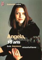 Couverture du livre « Angela 15 Ans T.2 ; Les Bonnes Resolutions » de Clark aux éditions J'ai Lu