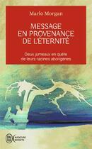 Couverture du livre « Message En Provenance De L'Eternite » de Marlo Morgan aux éditions J'ai Lu