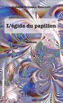 Couverture du livre « L'égide du papillon » de Isabelle Sezionale Basilicato aux éditions L'harmattan