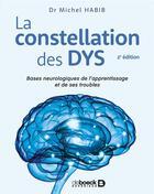 Couverture du livre « La constellation des dys ; bases neurologiques de l'apprentissage et de ses troubles (2e édition) » de Michel Habib aux éditions De Boeck Superieur