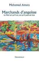 Couverture du livre « Marchands d'angoisse ; le Mali tel qu'il est, tel qu'il pourrait être » de Mohamed Amara aux éditions Grandvaux