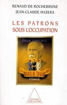 Couverture du livre « Les patrons sous l'occupation » de Renaud De Rochebrune et Jean-Claude Hazera aux éditions Odile Jacob