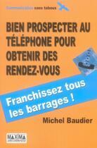 Couverture du livre « Bien Prospecter Au Telephone Pour Obtenir Des Rendez-Vous 2e Edition » de Baudier Michel aux éditions Maxima Laurent Du Mesnil