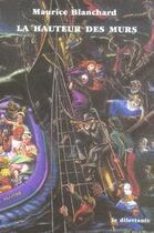 Couverture du livre « La hauteur des murs » de Maurice Blanchard aux éditions Le Dilettante
