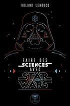 Couverture du livre « Faire des sciences avec Star Wars » de Roland Lehoucq aux éditions Le Belial